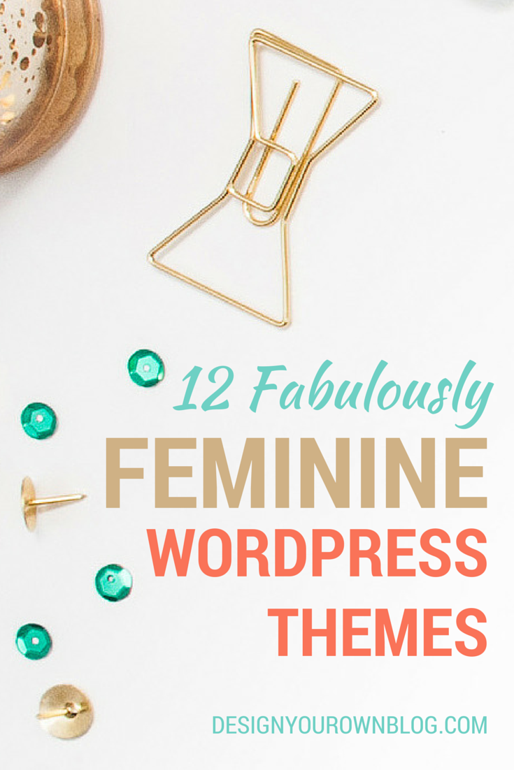 12 Fabulously Feminine WordPress Themes at DesignYourOwnBlog.com