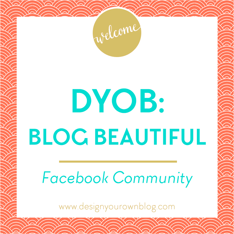 DYOB: Blog Beautiful Facebook Community. A supportive space for DIY blog designers by www.DesignYourOwnBlog.com