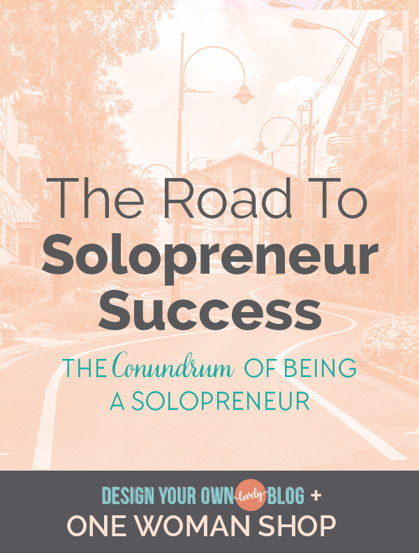 The Road to Solopreneur Success. The Conundrum of Being a Solopreneur or What I struggle with most in my business. Read my story here only on DesignYourOwnBlog.com.""