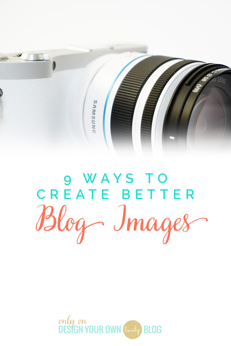 9 Ways to Create Better Blog Images. Part of the Monthly Blog Design Topics on www.DesignYourOwnBlog.com