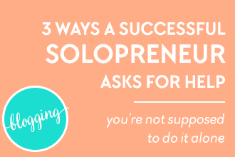 3 Ways a Successful Solopreneur Asks for Help. Part of the #bizbossbundle blog tour on www.DesignYourOwnBlog.com