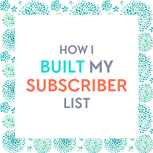 Free Download: How I built my subscriber list. The Design Your Own (lovely) Blog story.