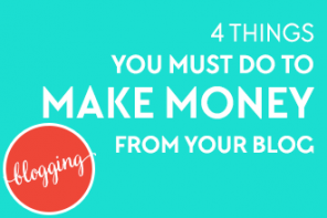4 Things You Must Do First to Make Money from Your Blog