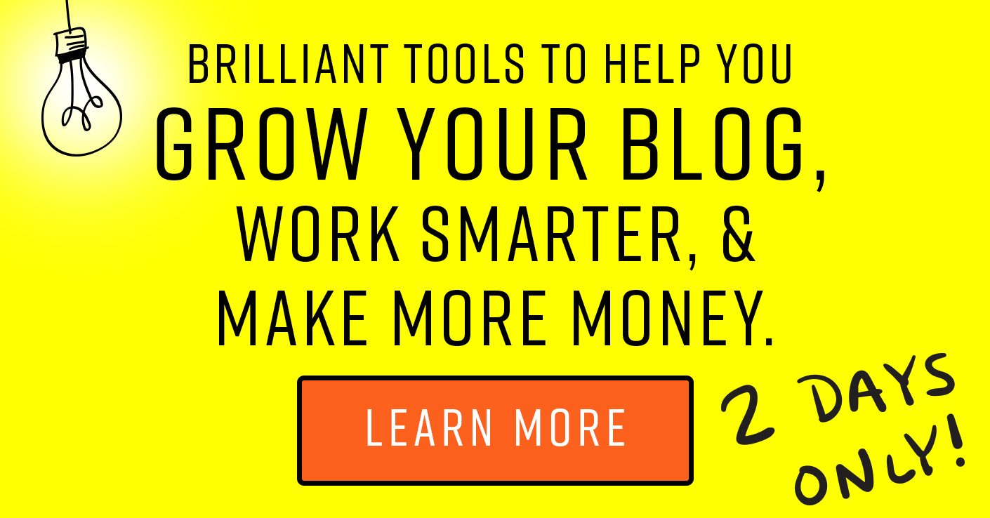 Brilliant tools to help you grow your blog, work smarter and make more money. THE TWO DAY FLASH SALE!! Ends April 4, 2017 at 11:59pm EST. Get it here right now!