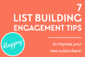 7 List Building Engagement Tips to Impress Your New Subscribers