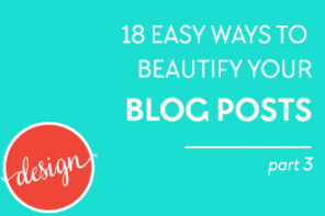18 easy ways to beautify your blog posts! part 3: make your blog posts easy to read. #blogdesign #diydesign #webdesign #blogger #solopreneur #blogging