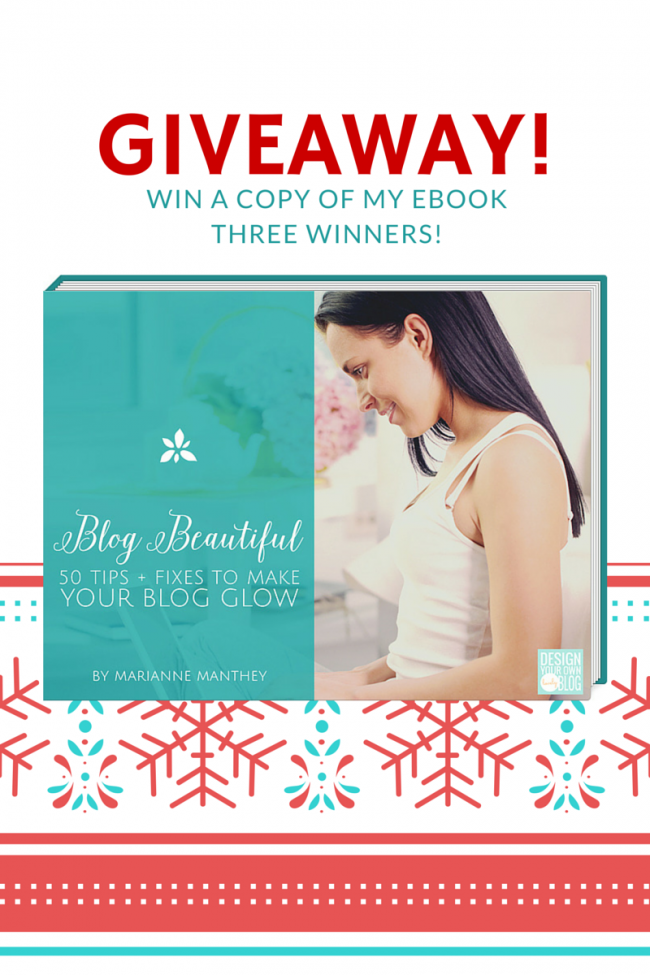 Holiday Giveaway! Win a free copy of my ebook, Blog Beautiful: 50 Tips + Tricks to Make Your Blog Glow! THREE winners!! #blogbeautiful