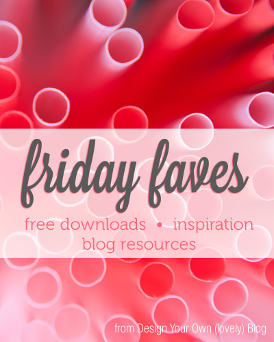 Friday Faves! free downloads | inspiration | blog resources from www.DesignYourOwnBlog.com