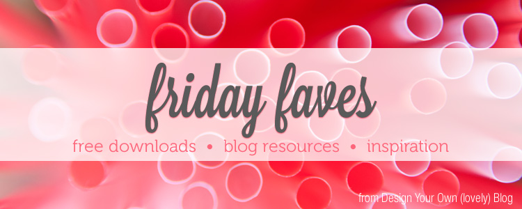 Friday Faves! free downloads | inspiration | blog resources at www.DesignYourOwnBlog.com
