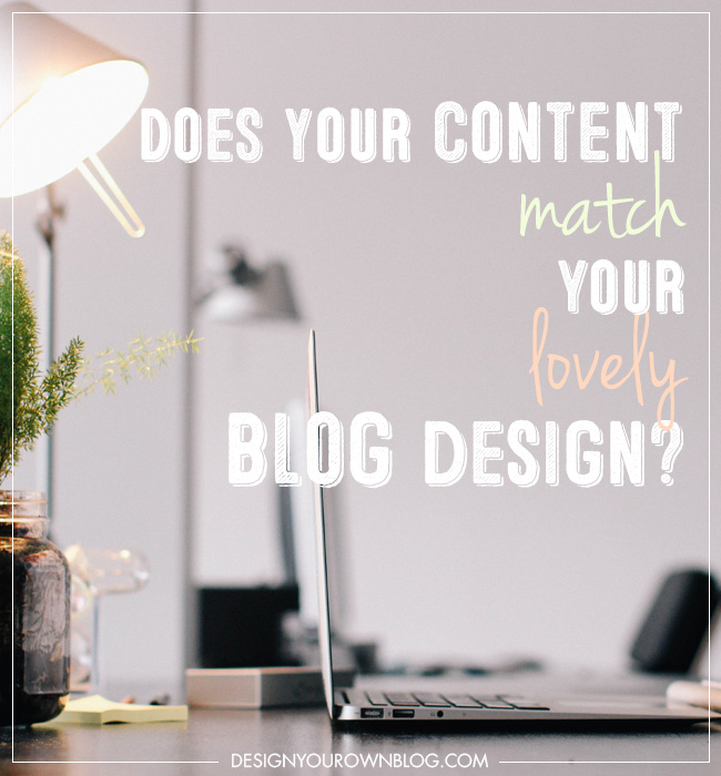 Does Your Website Content Match Your (lovely) Blog Design?