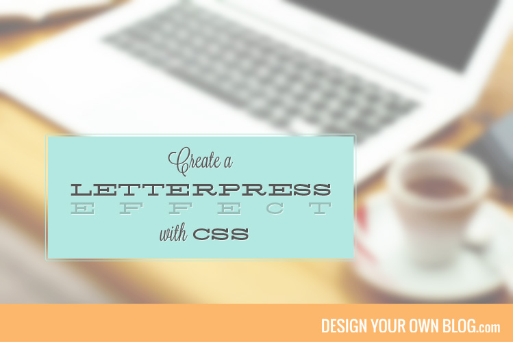 Create a Letterpress Effect using CSS at DesignYourOwnBlog.com