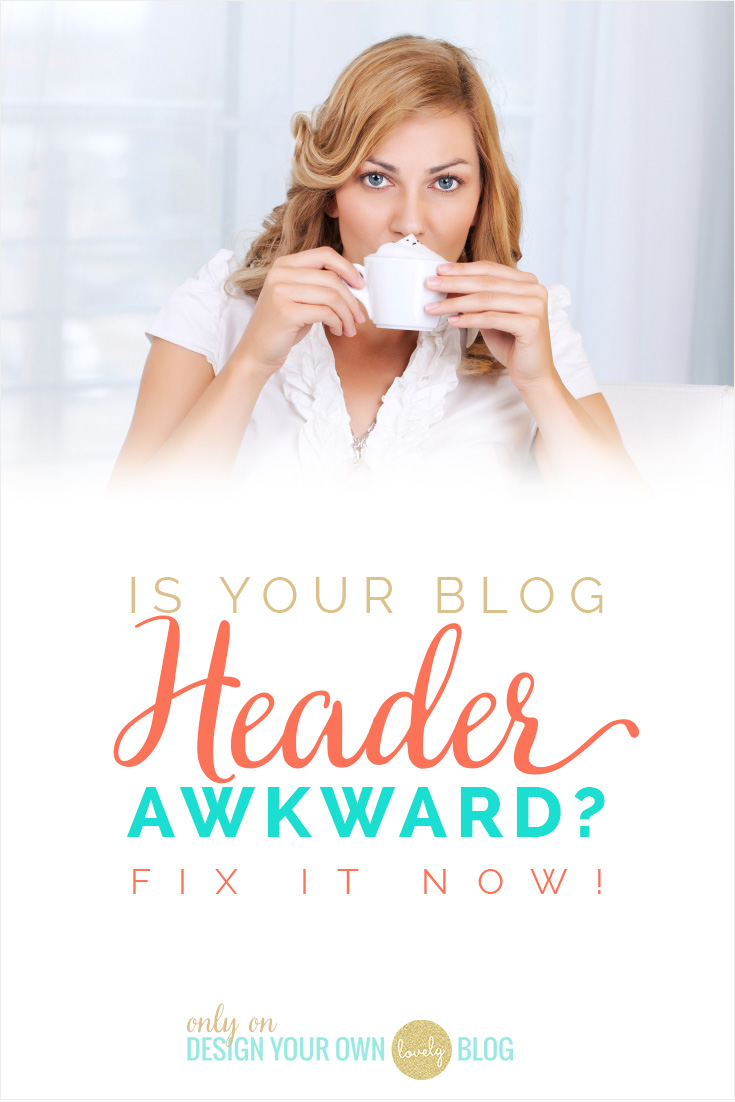 Is your blog's header awkward? Find out now and learn how to fix it if it is! Part of the Blog Headers design series on DesignYourOwnBlog.com!