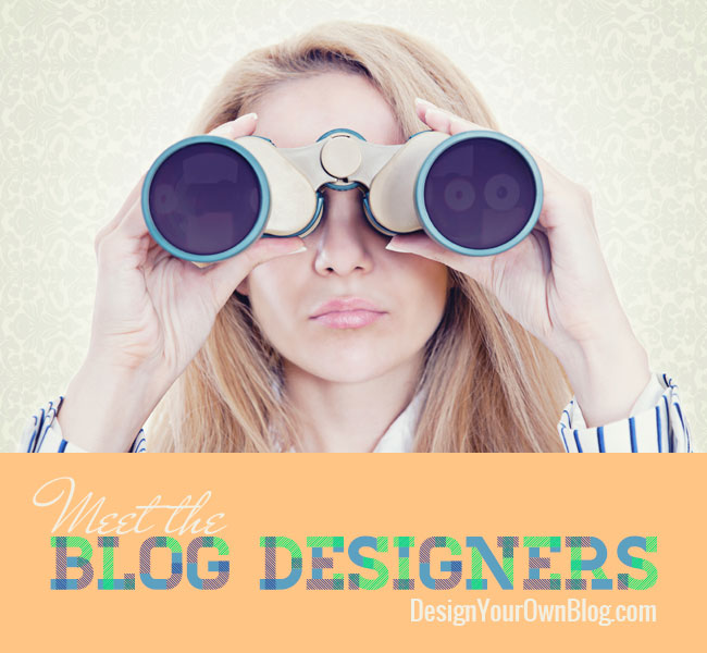 Meet the Blog Designers - a series of interviews with some fabulous designers I've discovered who will have some great design insights for you. These are designers whose work I deeply admire and designers who work a lot with women and understand their styles and what they need. All on DesignYourOwnBlog.com.