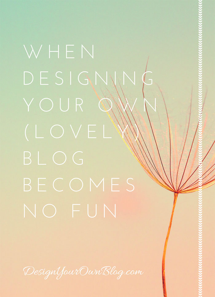 When Designing Your (lovely) Blog Becomes No Fun